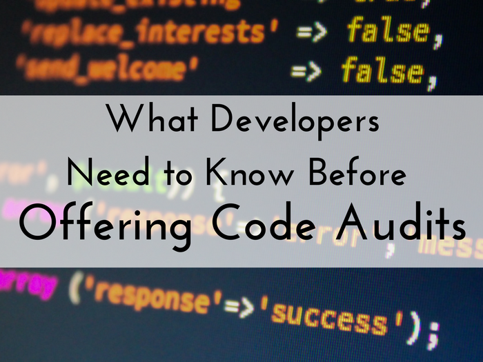 what developers need to know, developer education, code audits 101, how to do a code audit, what should i offer in a code audit, what is a code audit, how to price a code audit, code audit tools, code audit analysis, code audit deliverable, code audit checklist, software code audit